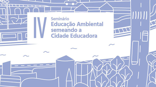IV Seminário Educação Ambiental Semeando a Cidade Educadora acontece no dia 23/11, em São Paulo, e terá como tema central a participação social.